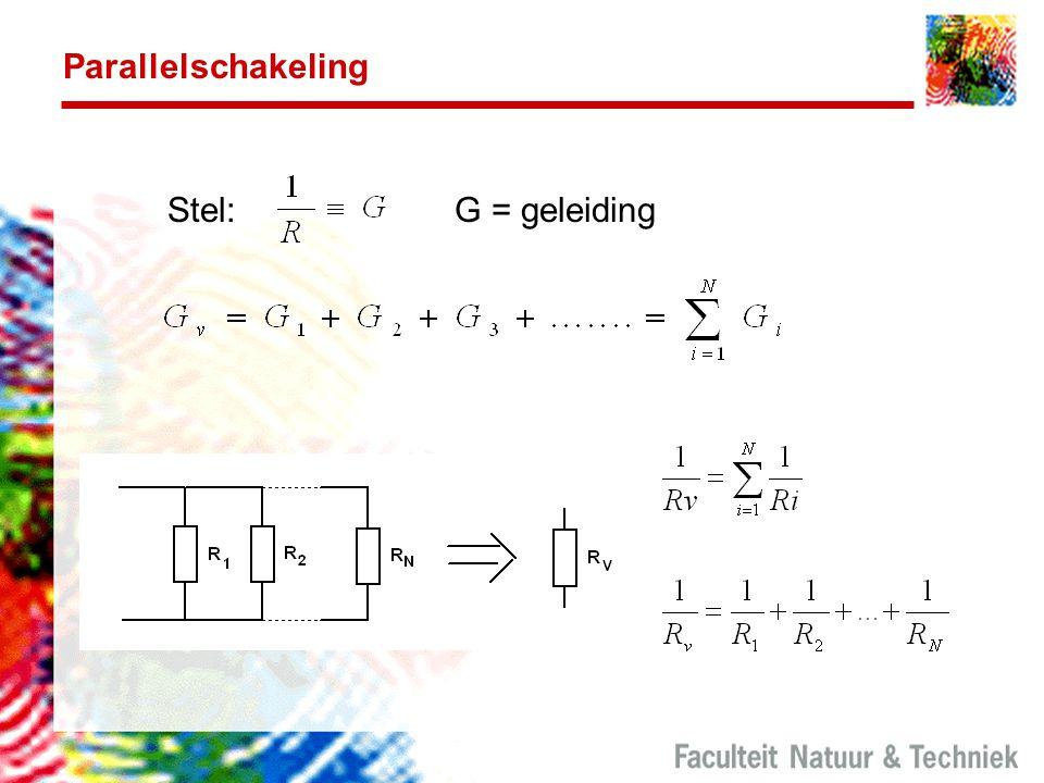 Parallelschakeling Stel: G = geleiding