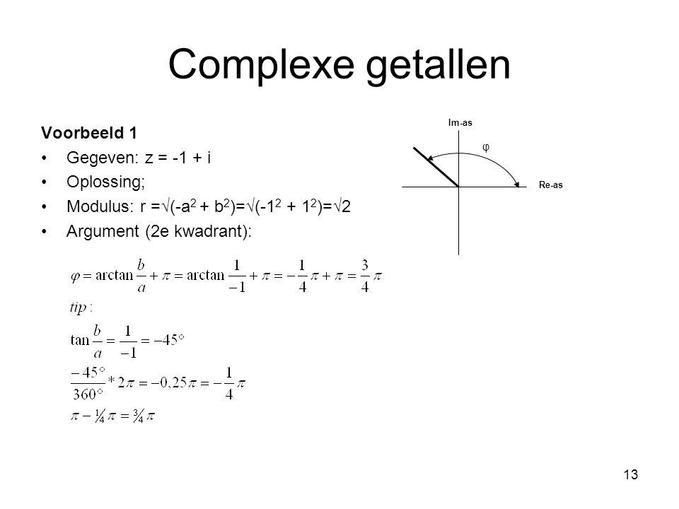 Complexe getallen Voorbeeld 1 Gegeven: z = -1 + i Oplossing;