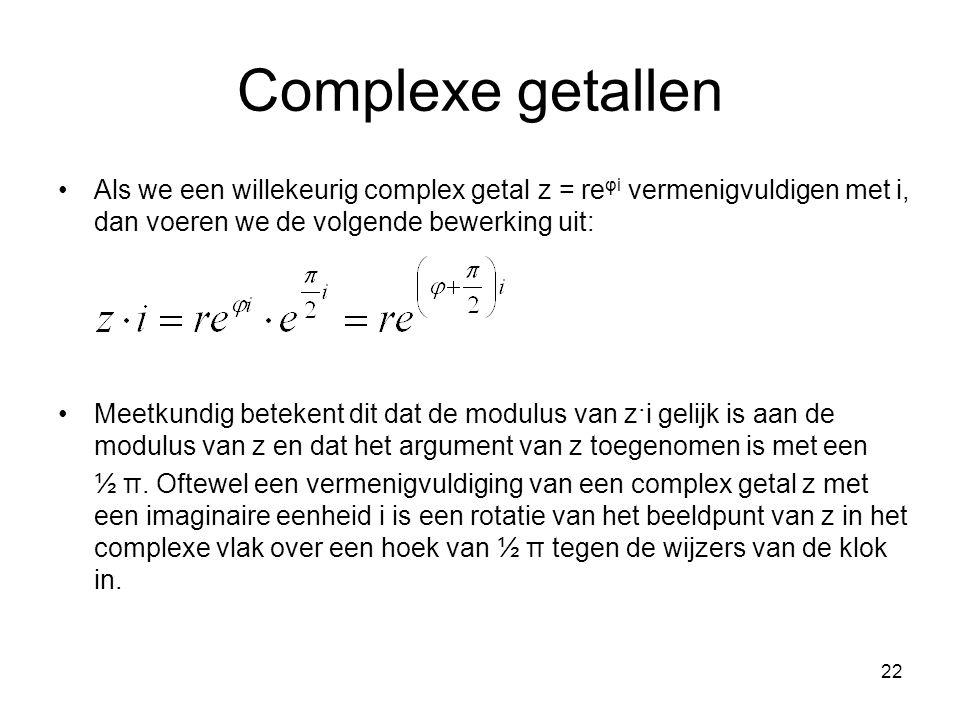 Complexe getallen Als we een willekeurig complex getal z = reφi vermenigvuldigen met i, dan voeren we de volgende bewerking uit: