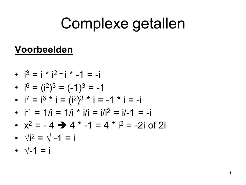 Complexe getallen Voorbeelden i3 = i * i2 = i * -1 = -i