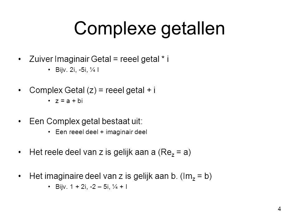 Complexe getallen Zuiver Imaginair Getal = reeel getal * i