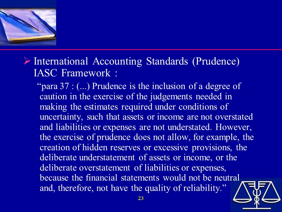 International Accounting Standards (Prudence) IASC Framework :