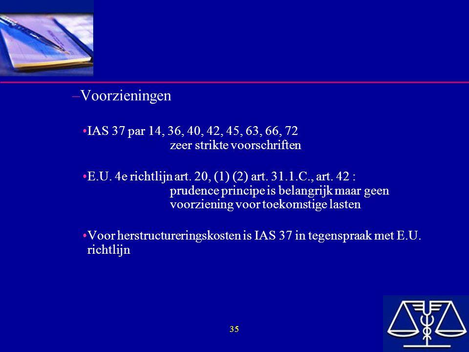 Voorzieningen IAS 37 par 14, 36, 40, 42, 45, 63, 66, 72 zeer strikte voorschriften.