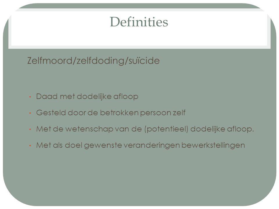 Definities Zelfmoord/zelfdoding/suïcide Daad met dodelijke afloop