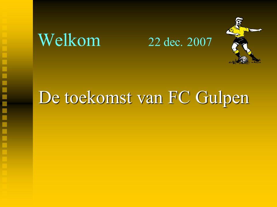 Welkom 22 dec. 2007 De toekomst van FC Gulpen
