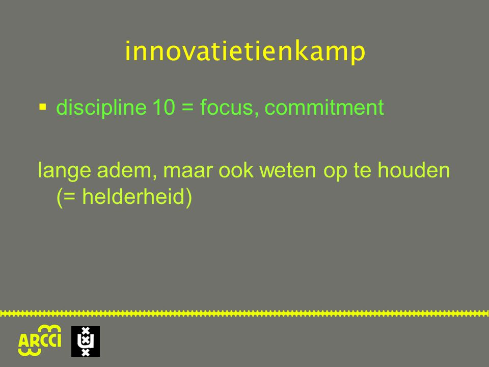 innovatietienkamp discipline 10 = focus, commitment
