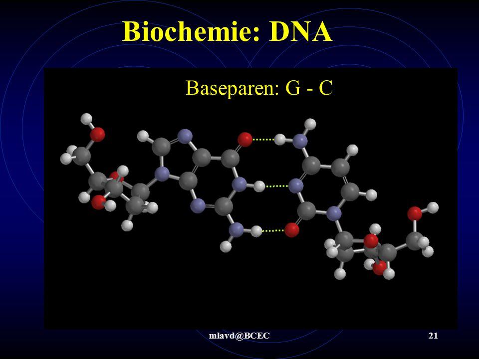 Biochemie: DNA Baseparen: G - C mlavd@BCEC