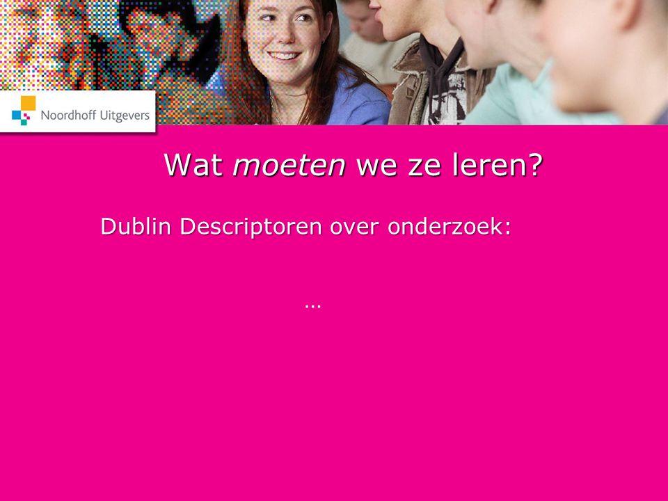 Wat moeten we ze leren Dublin Descriptoren over onderzoek: …