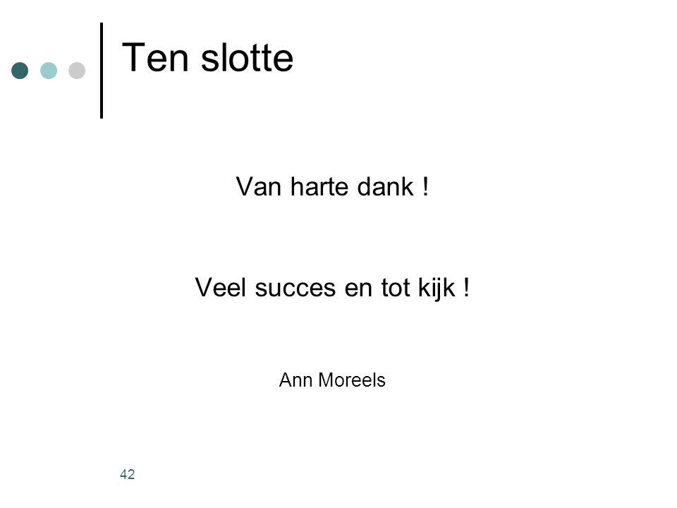 Ten slotte Van harte dank ! Veel succes en tot kijk ! Ann Moreels