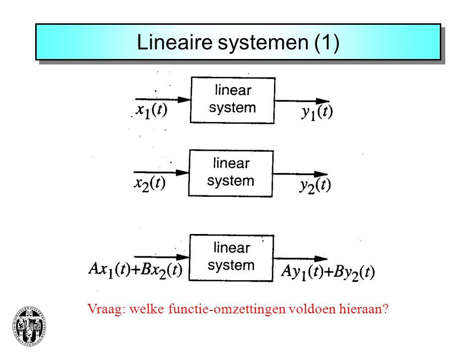 Lineaire systemen (1) Vraag: welke functie-omzettingen voldoen hieraan