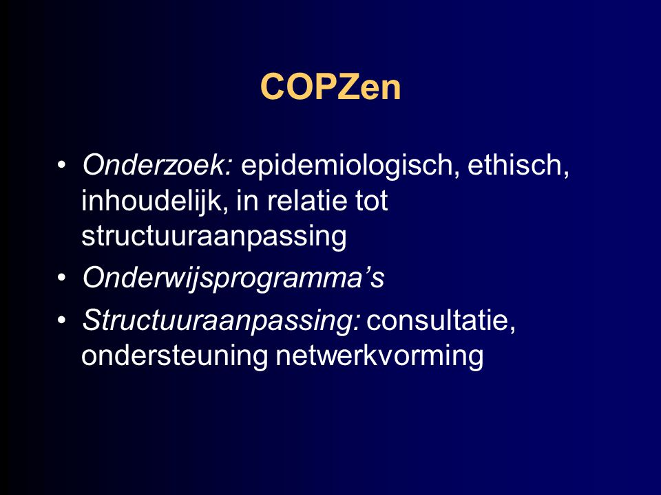 COPZen Onderzoek: epidemiologisch, ethisch, inhoudelijk, in relatie tot structuuraanpassing. Onderwijsprogramma's.