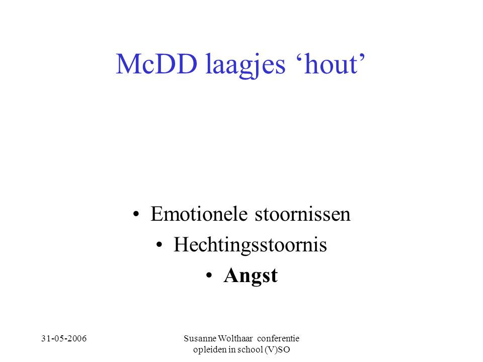 McDD laagjes 'hout' Emotionele stoornissen Hechtingsstoornis Angst