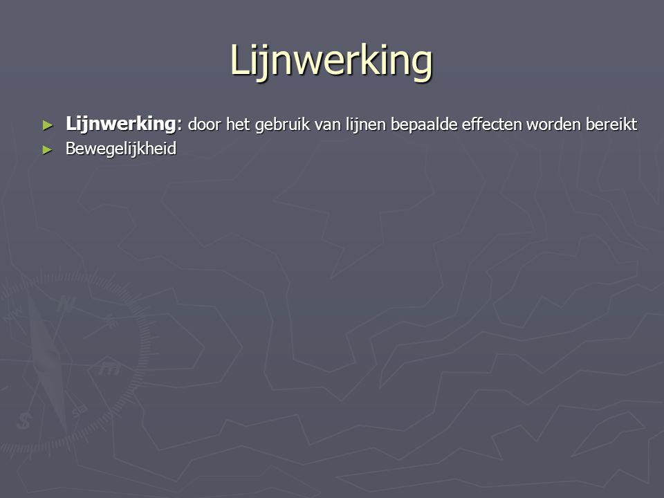 Lijnwerking Lijnwerking: door het gebruik van lijnen bepaalde effecten worden bereikt.