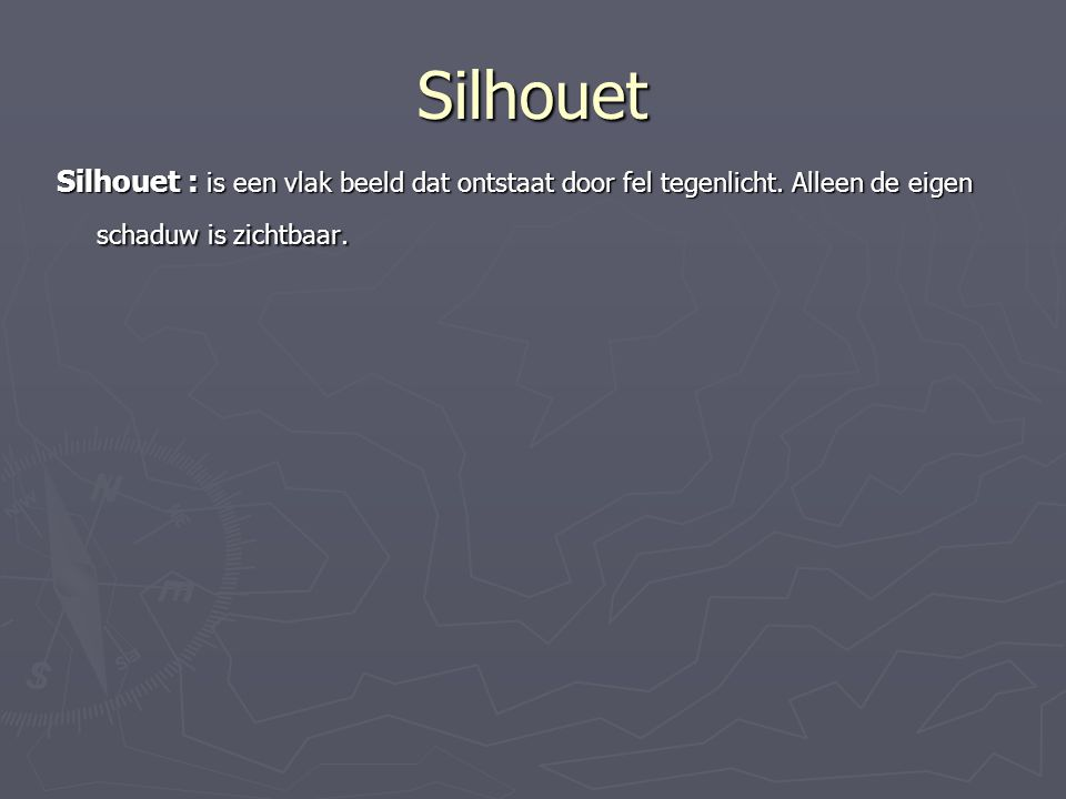 Silhouet Silhouet : is een vlak beeld dat ontstaat door fel tegenlicht.