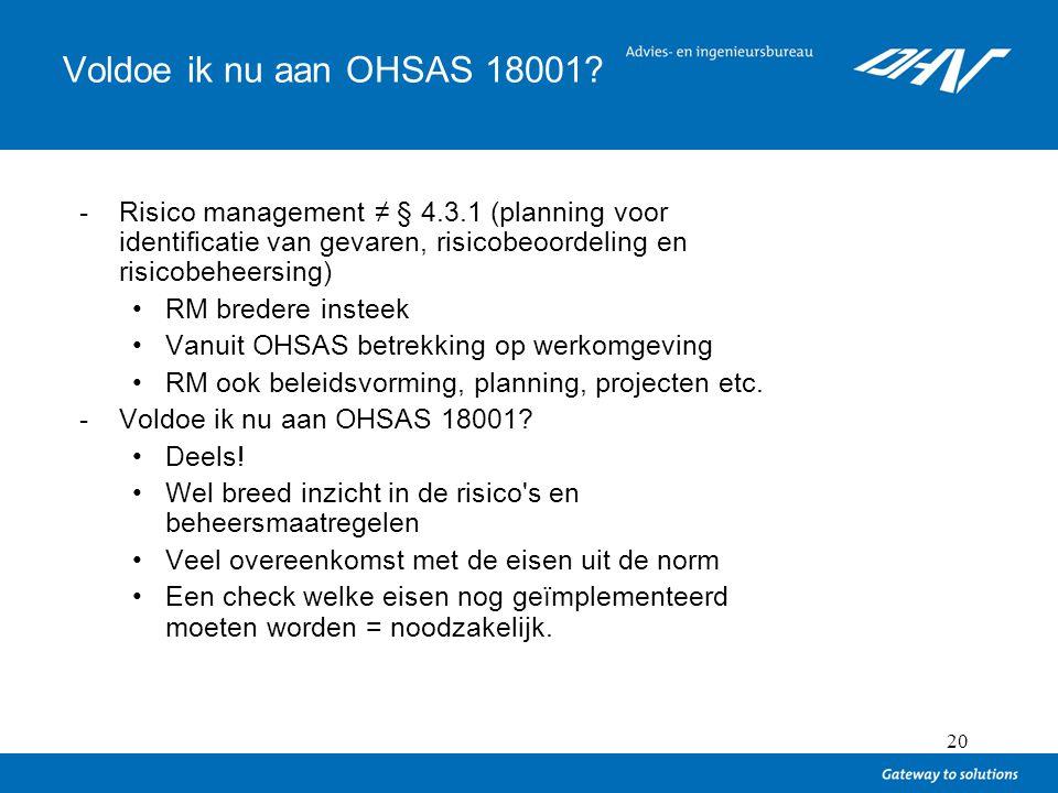Voldoe ik nu aan OHSAS 18001 Risico management ≠ § 4.3.1 (planning voor identificatie van gevaren, risicobeoordeling en risicobeheersing)