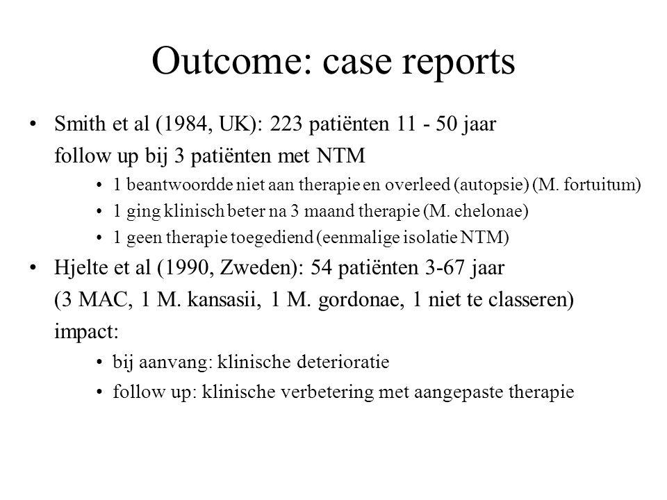 Outcome: case reports Smith et al (1984, UK): 223 patiënten 11 - 50 jaar. follow up bij 3 patiënten met NTM.