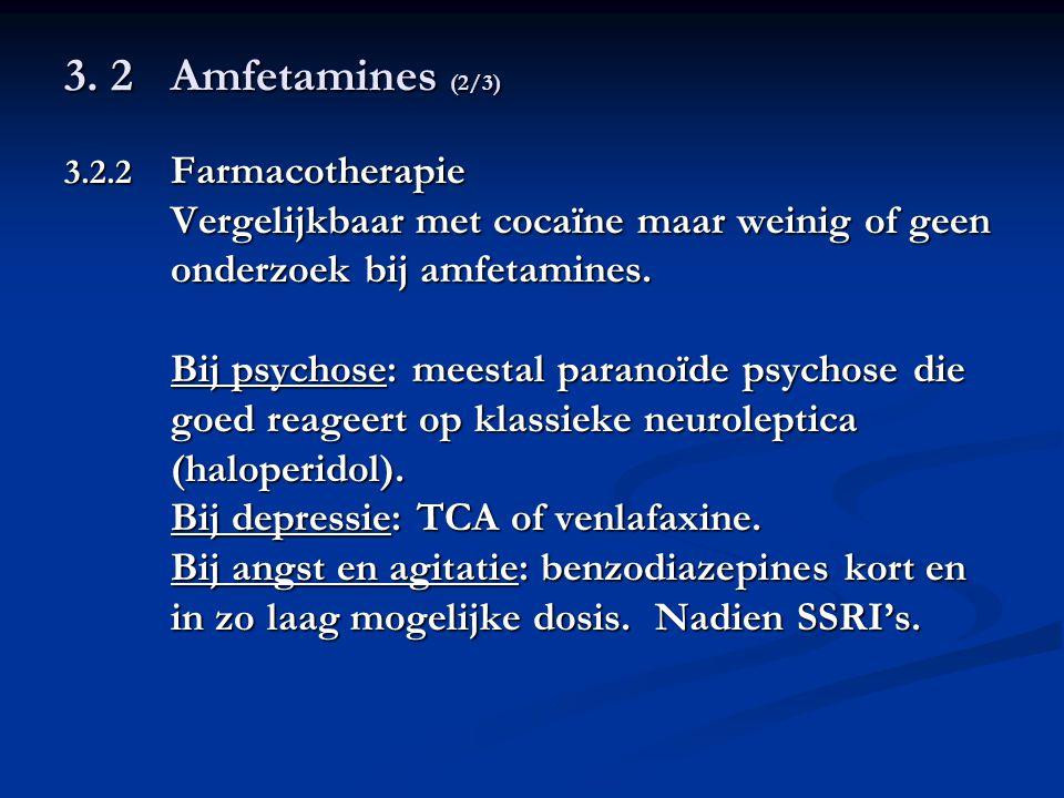 3. 2 Amfetamines (2/3) Vergelijkbaar met cocaïne maar weinig of geen