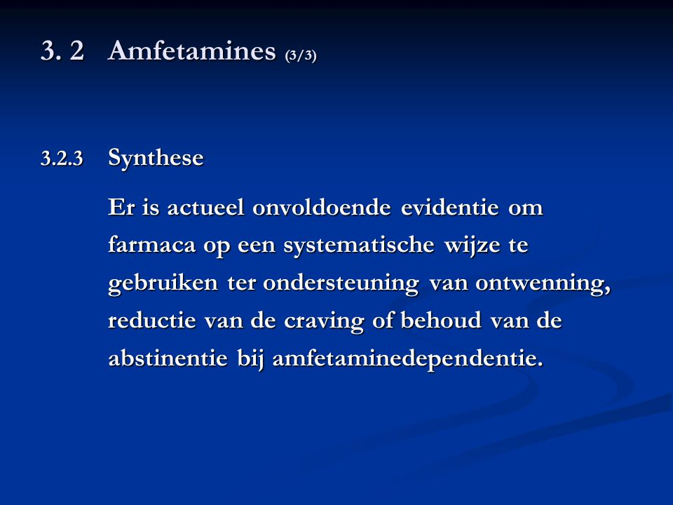3. 2 Amfetamines (3/3) Er is actueel onvoldoende evidentie om