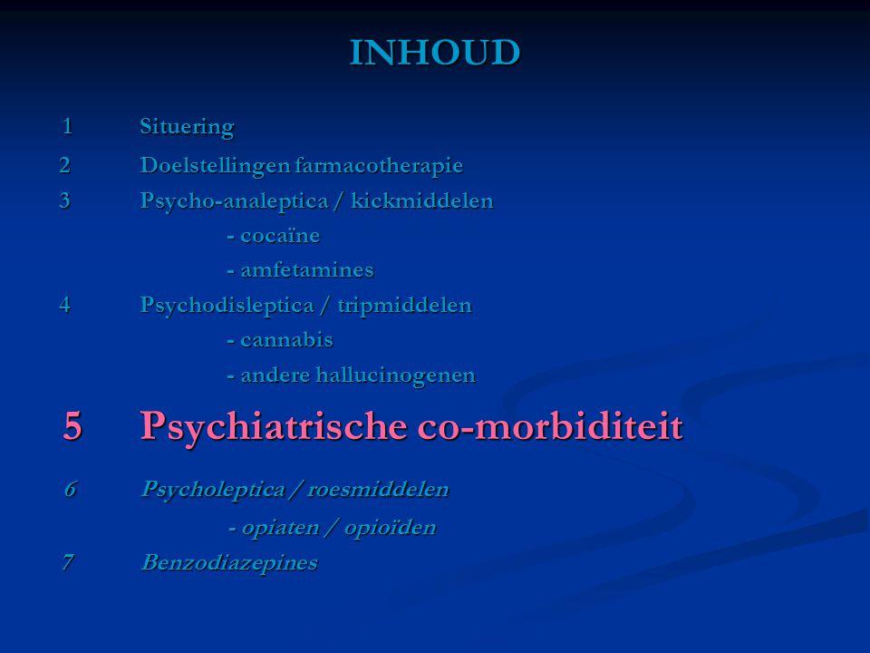 5 Psychiatrische co-morbiditeit 6 Psycholeptica / roesmiddelen