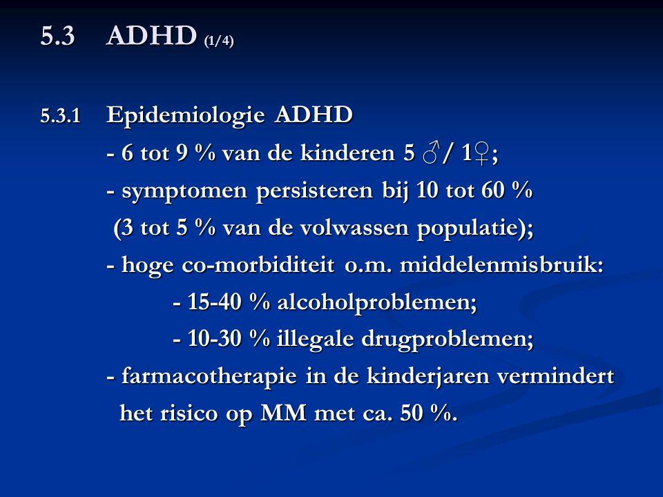 5.3 ADHD (1/4) - 6 tot 9 % van de kinderen 5 ♂/ 1♀;