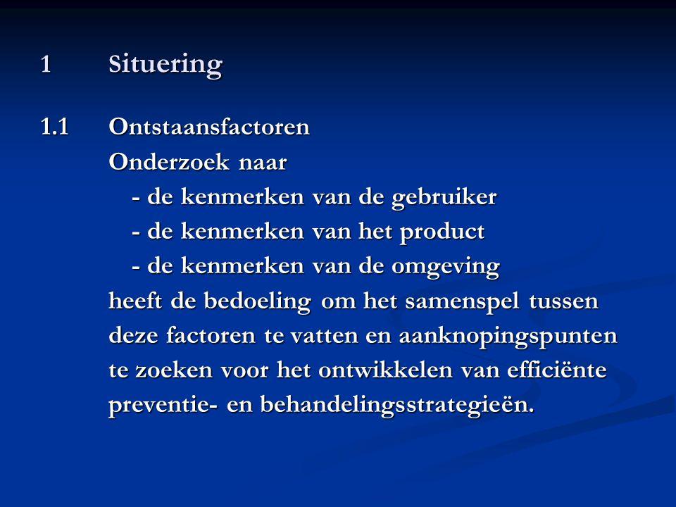 1 Situering 1.1 Ontstaansfactoren. Onderzoek naar. - de kenmerken van de gebruiker. - de kenmerken van het product.