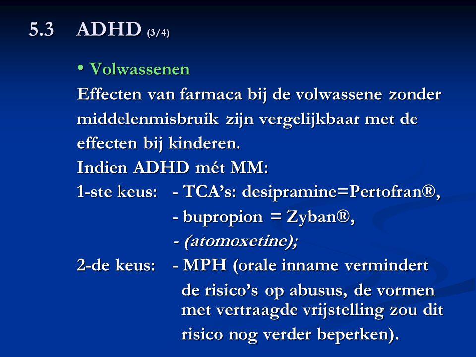 5.3 ADHD (3/4) • Volwassenen. Effecten van farmaca bij de volwassene zonder. middelenmisbruik zijn vergelijkbaar met de.