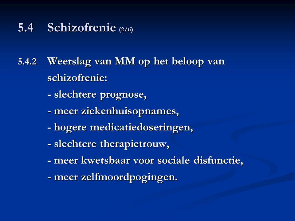 5.4 Schizofrenie (2/6) schizofrenie: - slechtere prognose,