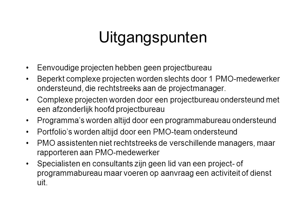 Uitgangspunten Eenvoudige projecten hebben geen projectbureau