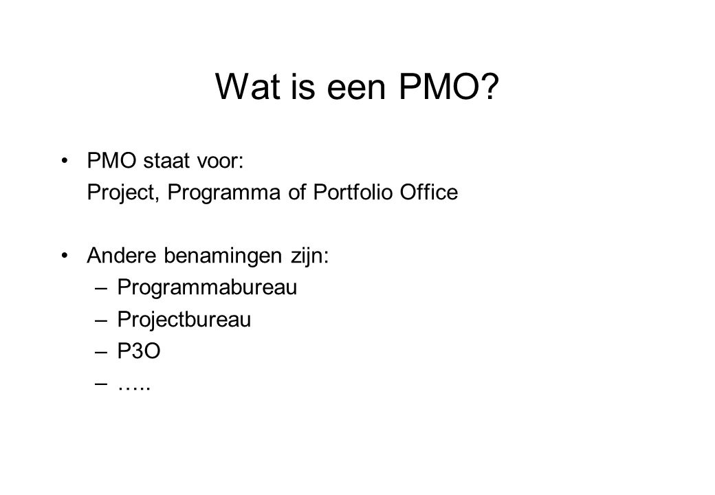 Wat is een PMO PMO staat voor: Project, Programma of Portfolio Office