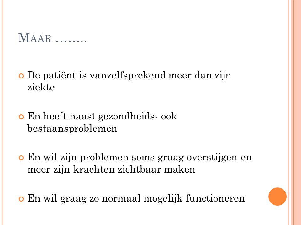 Maar …….. De patiënt is vanzelfsprekend meer dan zijn ziekte