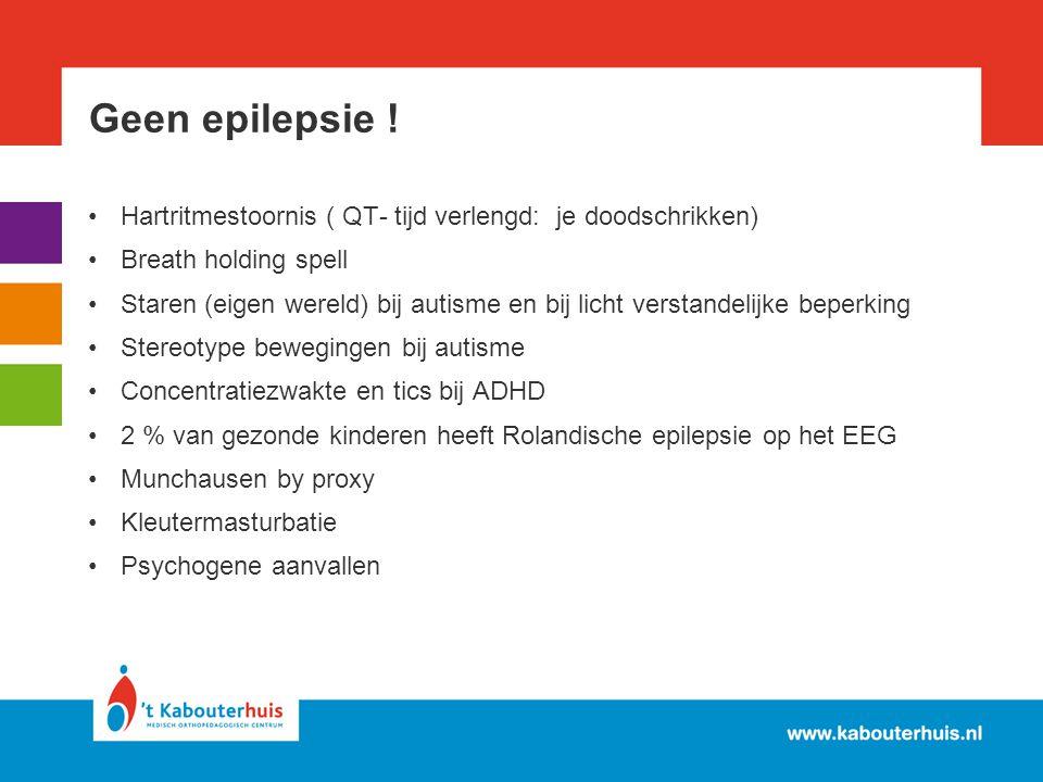 Geen epilepsie ! Hartritmestoornis ( QT- tijd verlengd: je doodschrikken) Breath holding spell.