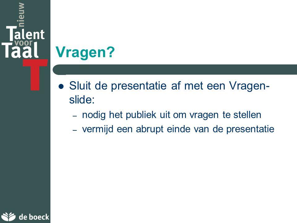 Vragen Sluit de presentatie af met een Vragen-slide: