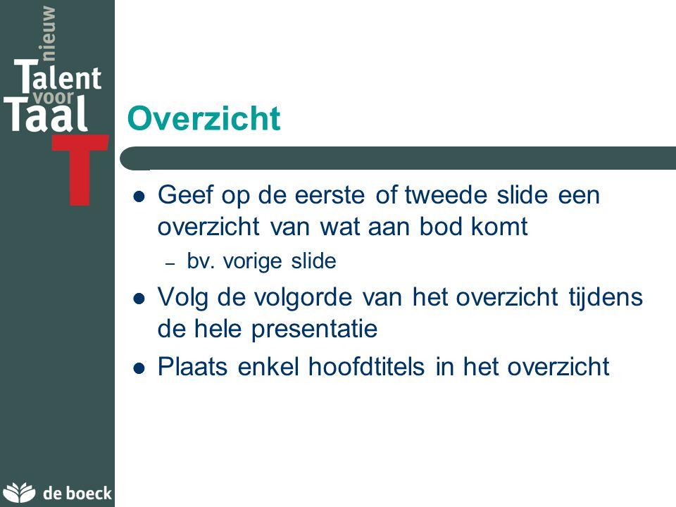 Overzicht Geef op de eerste of tweede slide een overzicht van wat aan bod komt. bv. vorige slide.