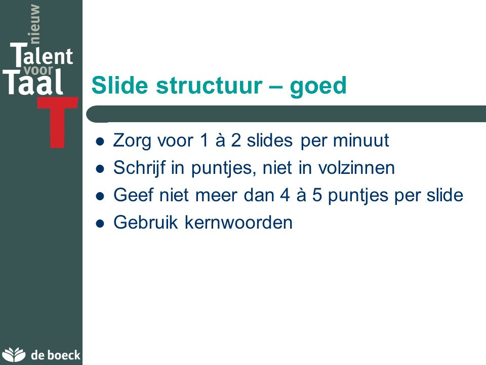 Slide structuur – goed Zorg voor 1 à 2 slides per minuut