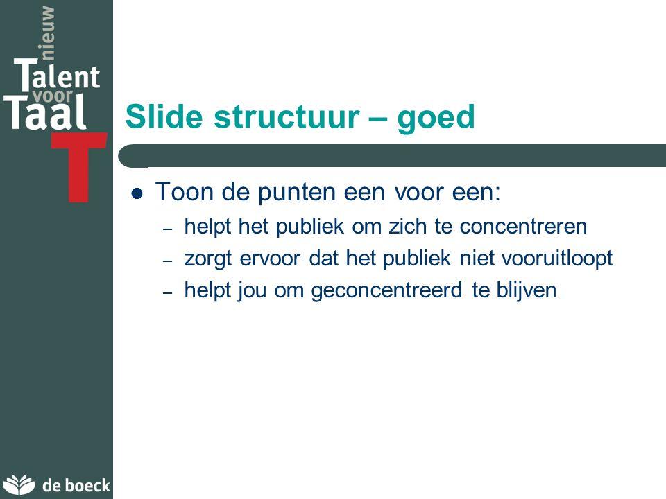 Slide structuur – goed Toon de punten een voor een: