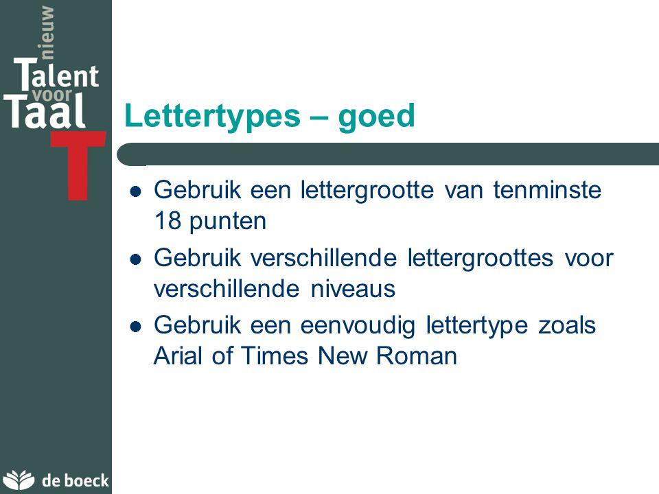 Lettertypes – goed Gebruik een lettergrootte van tenminste 18 punten