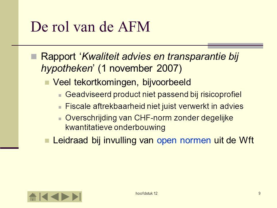 De rol van de AFM Rapport 'Kwaliteit advies en transparantie bij hypotheken' (1 november 2007) Veel tekortkomingen, bijvoorbeeld.