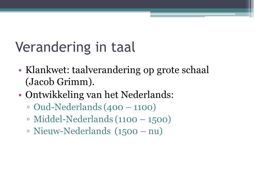 Verandering in taal Klankwet: taalverandering op grote schaal (Jacob Grimm). Ontwikkeling van het Nederlands: