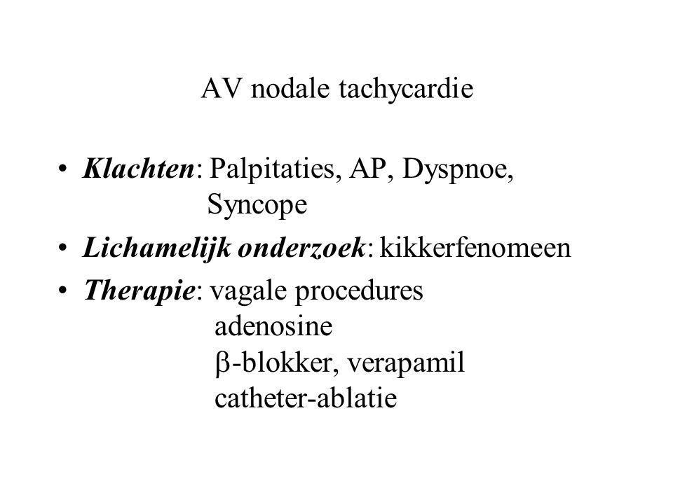 AV nodale tachycardie Klachten: Palpitaties, AP, Dyspnoe, Syncope. Lichamelijk onderzoek: kikkerfenomeen.