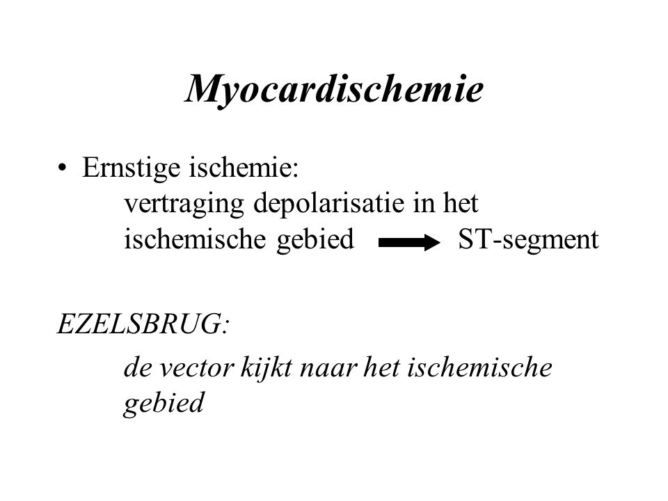 Myocardischemie Ernstige ischemie: vertraging depolarisatie in het ischemische gebied ST-segment.