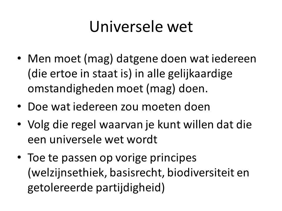 Universele wet Men moet (mag) datgene doen wat iedereen (die ertoe in staat is) in alle gelijkaardige omstandigheden moet (mag) doen.