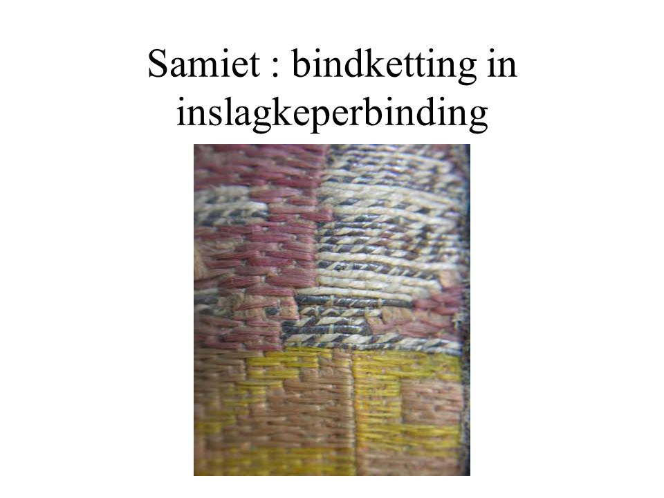 Samiet : bindketting in inslagkeperbinding
