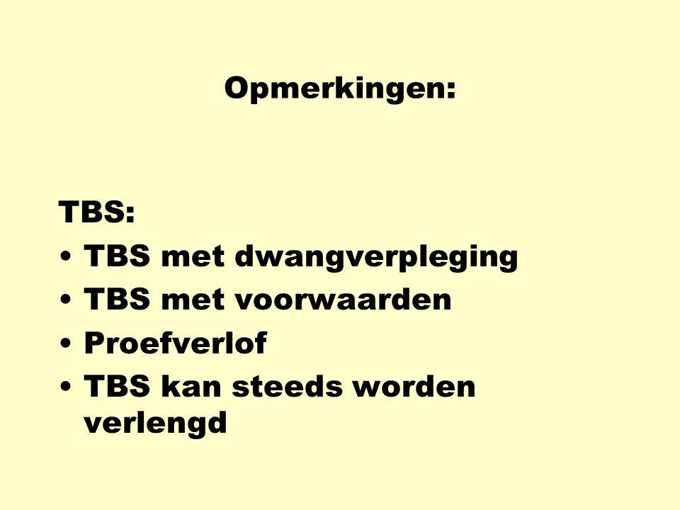 Opmerkingen: TBS: TBS met dwangverpleging. TBS met voorwaarden.