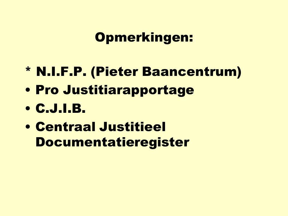 Opmerkingen: * N.I.F.P. (Pieter Baancentrum) Pro Justitiarapportage.