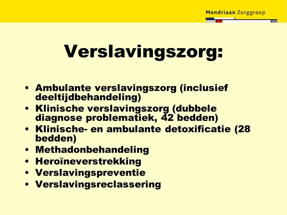 Verslavingszorg: Ambulante verslavingszorg (inclusief deeltijdbehandeling) Klinische verslavingszorg (dubbele diagnose problematiek, 42 bedden)