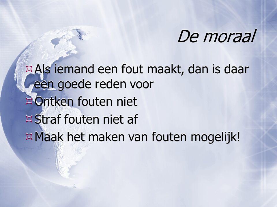 De moraal Als iemand een fout maakt, dan is daar een goede reden voor