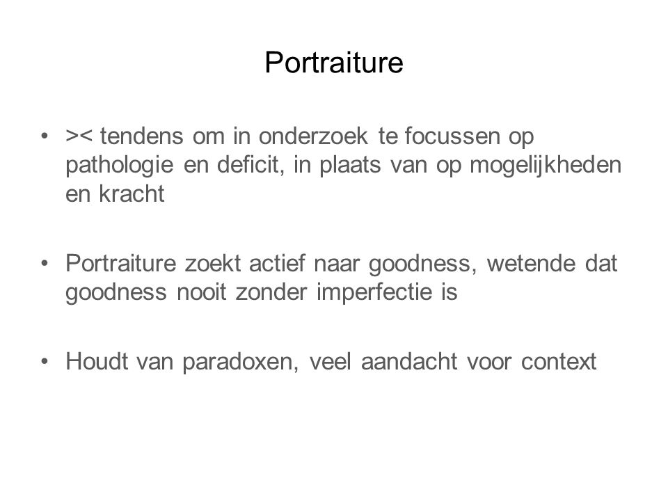 Portraiture >< tendens om in onderzoek te focussen op pathologie en deficit, in plaats van op mogelijkheden en kracht.