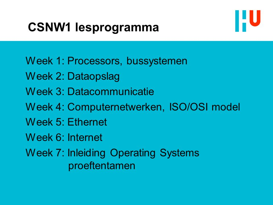 CSNW1 lesprogramma Week 1: Processors, bussystemen Week 2: Dataopslag