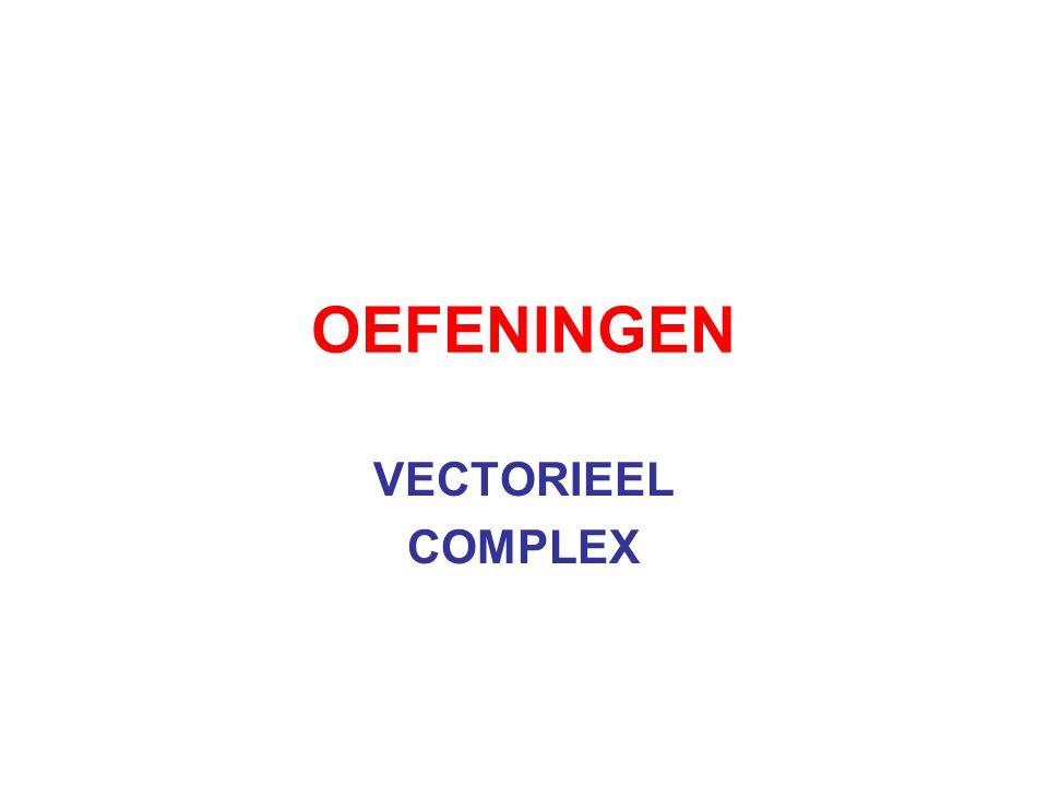 OEFENINGEN VECTORIEEL COMPLEX