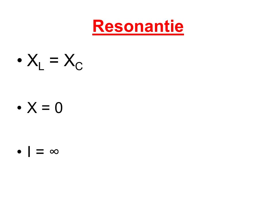 Resonantie XL = XC X = 0 I = ∞